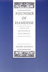 Founder of Hasidism - A Quest for the Historical Ba'Al Shem Tov