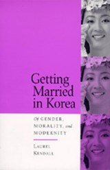 Getting Married in Korea - of Gender, Morality & Modernity | Laurel Kendall |