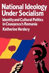 National Ideology Under Socialism - Identity & Cultural Politics in Ceausescu's Romania (Paper)