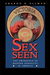 Sex Seen - The Emergence of Modern Sexuality in America (Paper) | Sharon R Ullman |