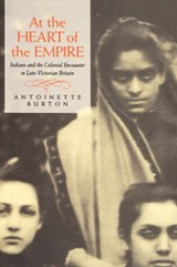 Heart of the Empire - Indians & the Colonial Encounter in Late Victorian Britain | Antoinette Burton |