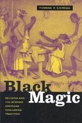 Black Magic - Religion and the African American Conjuring Tradition | Yvonne P Chireau |