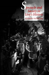 Spectacle and Society in Livy's History | Andrew Feldherr |