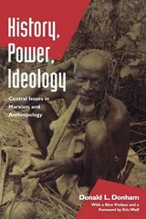 History, Power, Ideology - Central Issues in Marxism & Anthropology | Donald L Donman |