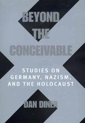 Beyond the Conceivable - Studies on Germany, Nazism, & the Holocaust | Dan Diner |