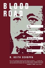 Blood Road - The Mystery of Shen Dingyi in Revolutionary China (Paper) | R.keith Schoppa |