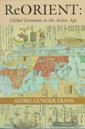 ReOrient - Global Economy in the Asian Age | André Gunder Frank |