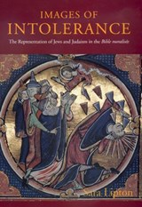 Images of Intolerance - The Representation of Jews & Judaism in the Bible moralisee | Sara Lipton |