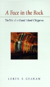 A Face in the Rock - The Tale of a Grand Island Chippewa