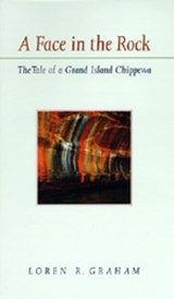 A Face in the Rock - The Tale of a Grand Island Chippewa | Loren R Graham |