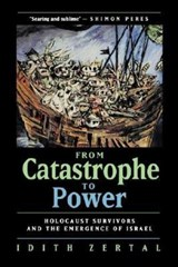 From Catastrophe to Power | Idith Zertal |