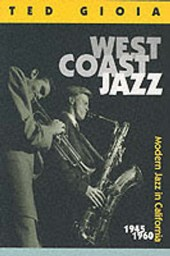 West Coast Jazz - Modern Jazz in California 1945- 1960