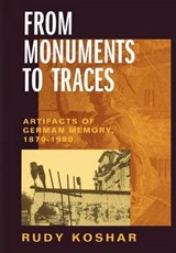 From Monuments to Traces - Artifacts of German Memory 1870-1990 | Rudy Koshar |
