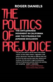 The Politics of Prejudice - The Anti-Japanese Movement in California & the Struggle for Japanese Exclusion | Roger Daniels |