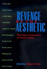 Revenge of the Aesthetic - The Place of Literature in Theory Today | Michael P Clark |