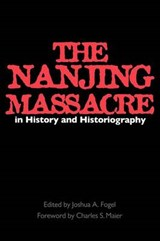 The Nanjing Massacre in History & Historiography | Joshua A Fogel |