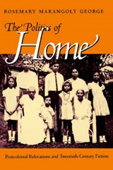 The Politics of Home - Postcolonial Relocations & Twentieth Century Fiction | Rosemary M George |