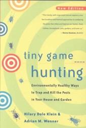 Tiny Game Hunting - Environmentally Healthy Ways to Trap & Kill the Pests in your House & Garden | Klein, Hilary Dole; Wenner, Adrian M. |