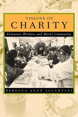 Visions of Charity - Volunteer Workers & Moral Community | Rebecca Anne Allahyari |