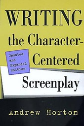 Writing the Character-Centered Screenplay Updated & Expanded Edition
