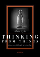 Thinking from Things | Alison Wylie |