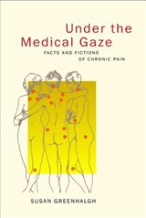 Under the Medical Gaze - Facts & Fictions of Chronic Pain | Susan Greenhalgh |
