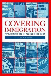Covering Immigration - Popular Images and the Politics of the Nation
