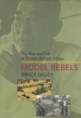 Model Rebels - The Rise & Fall of China's Richest Village | Bruce Gilley |