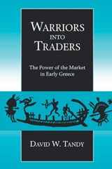 Warriors into Traders - The Power of the Market in  Early Greece | Dw Tandy |