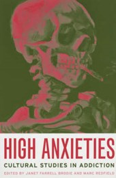 High Anxieties - Cultural Studies in Addiction | Janet Farrell Brodie |