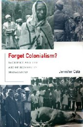 Forget Colonialism? - Sacrifice & the Art of Memory in Madagascar | Jennifer Cole |