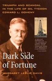 Dark Side of Fortune - Triumph & Scandal in the Life of Oil Tycoon Edward L Doheny