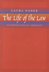 The Life of the Law - Anthropological Projects | Laura Nader |