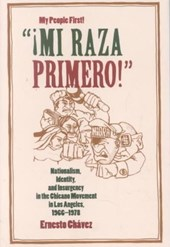 Mi Raza Primero! (My People First) - Nationalism, Identity and Insurgency in the Chicano Movement in  Los Angeles, 1966-1978 | Ernesto Chavez |