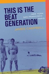 This is the Beat Generation - New York, San Fransisco, Paris | K Campbell |