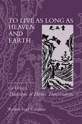 To Live as Long as Heaven & Earth - A Translation & Study of Ge Hong's Traditions of Divine Transcendants | Robert Ford Campany |
