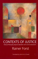 Contexts of Justice - Political Philosophy Beyond Liberalism & Communitarianism | Rainer Forst |