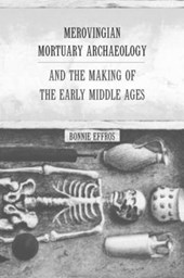Merovingian Mortuary Archeology & the Making of the Early Middle Ages