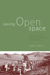 Saving Open Space - The Politics of Local Preservation in California