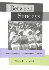 Between Sundays - Black Women and Everyday Struggles of Faith | Marla F Frederick |