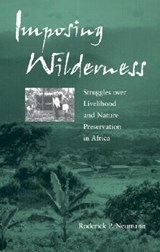 Imposing Wilderness - Struggles Over Livelihood & Nature Preservation in Africa | Roderick P Neumann |