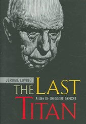 The Last Titan - A Life of Theodore Dreiser | Jerome Loving |