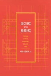 Doctors with Borders - Profession, Ethnicity, & Modernity in Colonail Taiwan