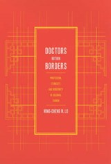 Doctors with Borders - Profession, Ethnicity, & Modernity in Colonail Taiwan | Ming-cheng M Lo |