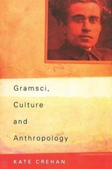 Gramsci, Culture and Anthropology | Kate A. F. Crehan |