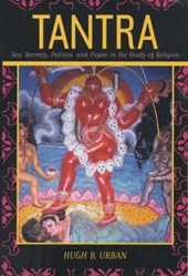 Tantra - Sex, Secrecy, Politics, and Power in the Study of Religion | Hugh B Urban |
