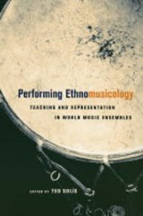 Performing Ethnomusicology - Teaching and Representation in World Music Ensembles | Ted Solis |