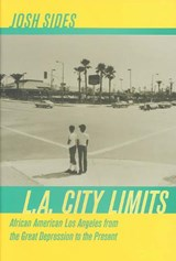 L.A. City Limits - African American Los Angeles from the Great Depression to the Present | Josh Sides |