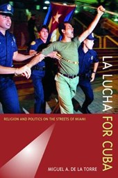 La Lucha for Cuba - Religion and Politics on the Streets of Miami | Miguel A De La Torre |