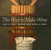 The Way to Make Wine - How to Craft Superb Table Wines at Home